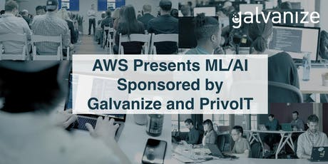 AWS Presents ML/AI Sponsored by Galvanize and PrivoIT tickets
