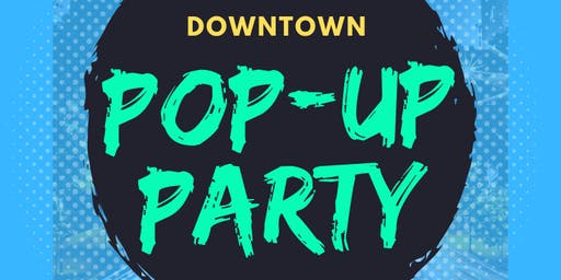 Downtown Pop-Up Party