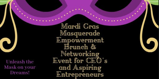Mardi Gras Masquerade  Empowerment Brunch  And Networking Event for CEO's and Aspiring Entrepreneurs!