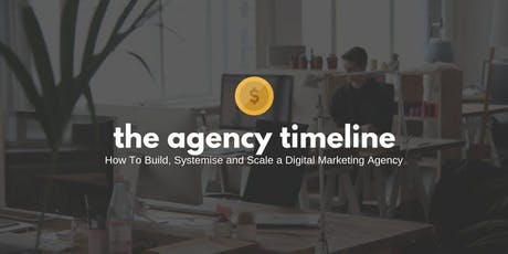 The Timeline | How To Build, Systemise and Scale a Digital Marketing Agency tickets