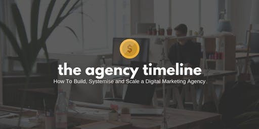 The Timeline | How To Build, Systemise and Scale a Digital Marketing Agency