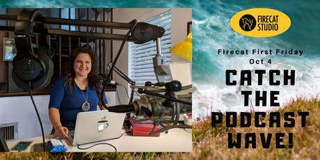 Firecat First Friday October: Catch the Podcast Wave! tickets