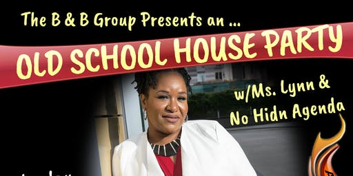 Old School House Party w/Ms. Lynn & No Hid'n Agenda