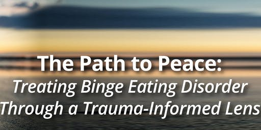 The Path To Peace: Treating Binge Eating Disorder Through a Trauma-Informed