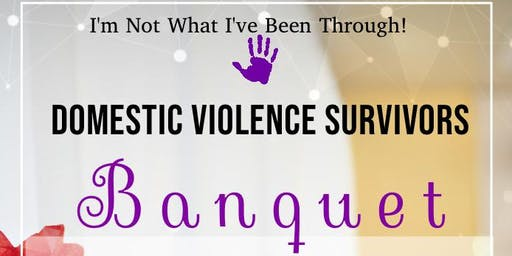 I am Not What I've Been Through! Domestic Violence Survivors Banquet