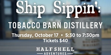 Ship Sippin': Tobacco Barn Distillery tickets
