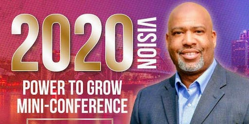 2020 Vision: Power to Grow Mini-Conference