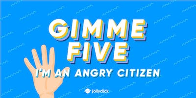 Gimme Five, I'm an Angry Citizen!