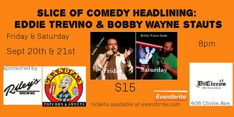 Slice of Comedy headlining Eddie Trevino & Bobby Wayne Stauts tickets