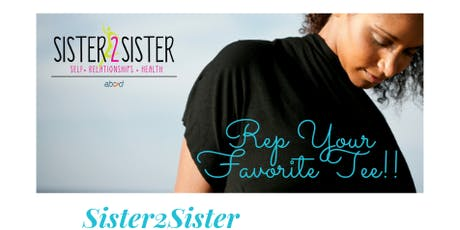 Sister2Sister Program Celebration - Rep Your Favorite Tee! tickets