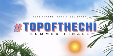 TOP OF THE CHI SUMMER FINALE tickets
