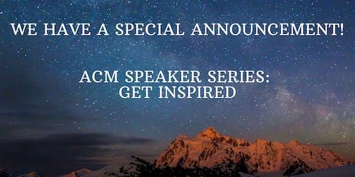 ACM Speaker Series: Get Inspired