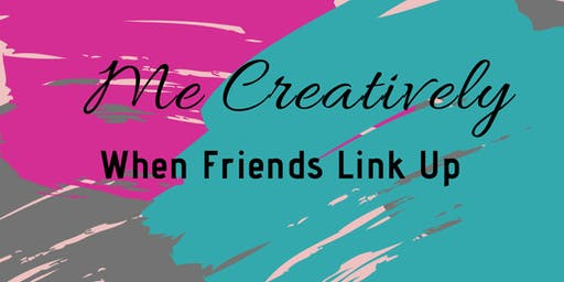 Me Creatively Presents: When Friends Link Up