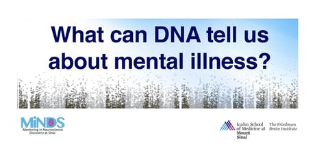 What can DNA tell us about mental illness? tickets