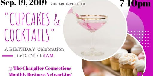 """Cupcakes & Cocktails"" A Birthday Celebration for Da'Nielle @ The ""ChangHER Connections"" Monthly Business Networking Mixer"