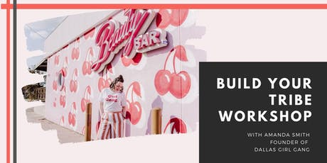 Build Your Tribe Workshop - Amanda Smith Founder of Dallas Girl Gang tickets