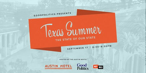 GoodPolitics, Bunkhouse, KUT Present 'Texas Summer: The State of our State'