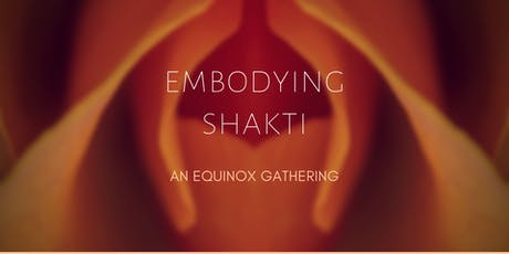 Embodying  Shakti- An Equinox Gathering tickets