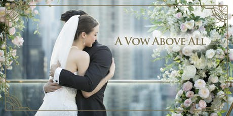 """A Vow Above All"" – Your Splendid Intimate Wedding 《空中宣言》- 您的華麗精緻婚禮體驗 tickets"