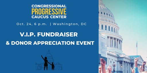 Congressional Progressive Caucus Center VIP Fundraiser & Donor Celebration