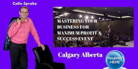 """Mastering Your Business For Maximum Profit & Success"" Calgary Alberta tickets"