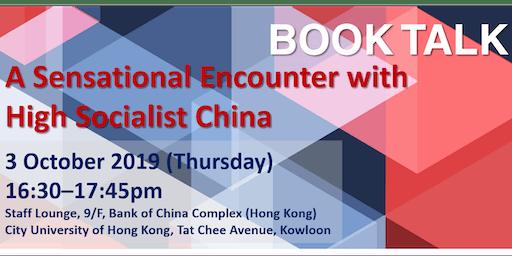 BOOK TALK: A Sensational Encounter with High Socialist China