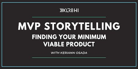 MVP Storytelling:  Finding Your Minimum Viable Product tickets