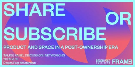 Share or Subscribe: Product and Space in a Post-Ownership Era tickets