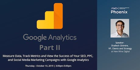 Google Analytics Part II: Measure Data, Track Metrics and View Success of Your SEO, PPC, and Social Media Marketing Campaigns with Google Analytics tickets