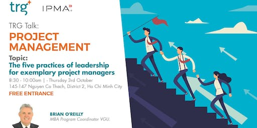The Five Practices of Leadership for Exemplary Project Managers!