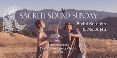 SACRED SOUND SUNDAY: Bodhi Setchko & MerA Mu
