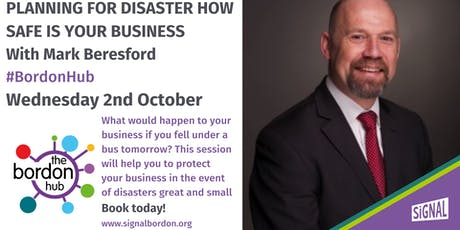 Planning for Disaster - How Safe is your Business with Mark Beresford tickets