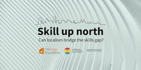 Skill up north: can localism bridge the skills gap? tickets
