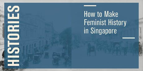 Histories – How to Make Feminist History in Singapore tickets