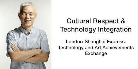 Cultural Respect and Technology Integration - Shanghai-London Art and Tech tickets