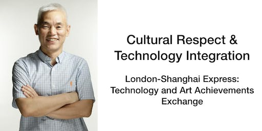 Cultural Respect and Technology Integration - Shanghai-London Art and Tech