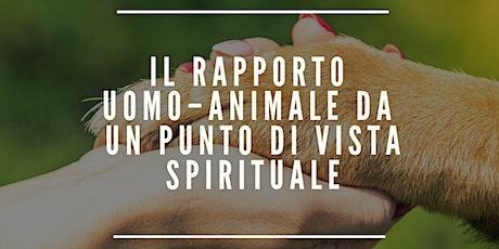 IL RAPPORTO UOMO –ANIMALE DA UN PUNTO DI VISTA SPIRITUALE biglietti