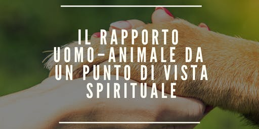 IL RAPPORTO UOMO –ANIMALE DA UN PUNTO DI VISTA SPIRITUALE