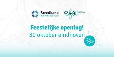 Feestelijke opening - Breedband Regio Eindhoven en Eindhoven Fiber Exchange Tickets