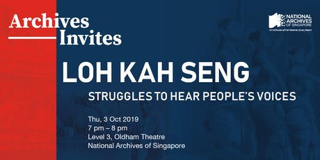 Archives Invites – Loh Kah Seng: Struggles to Hear People's Voices tickets