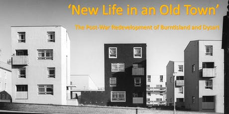 'New Life in an Old Town': The Post War Redevelopment of Burntisland and Dysart' tickets