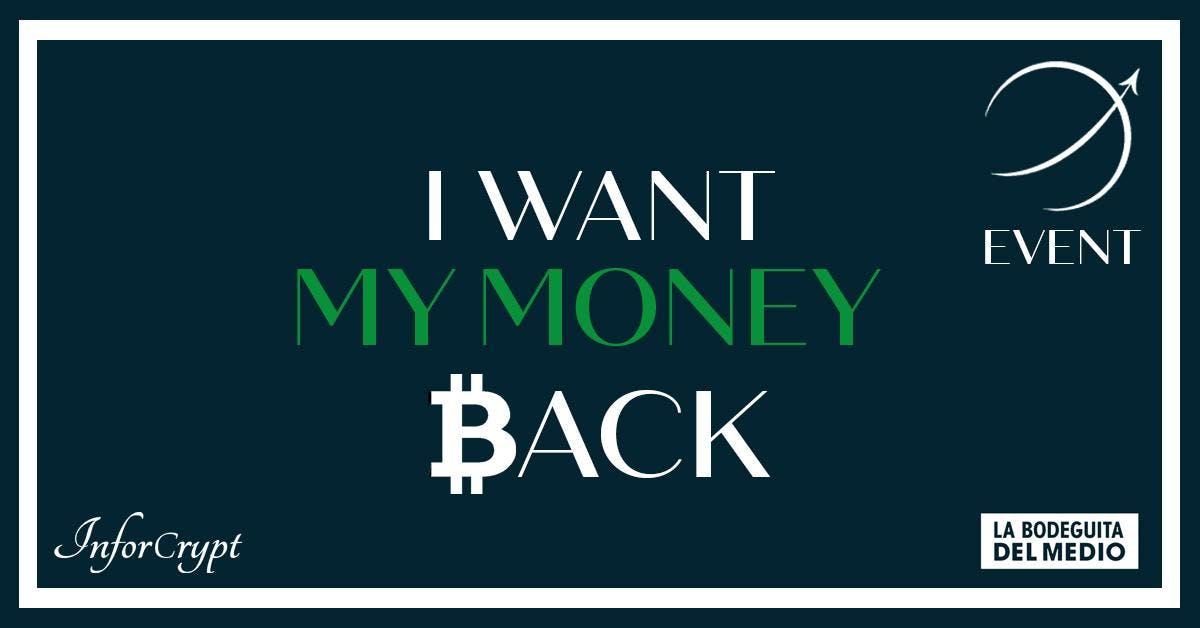 I want MY MONEY back!