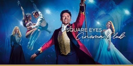 Square Eyes Cinema Club - The Greatest Showman tickets
