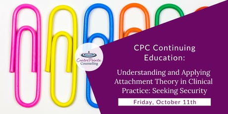 Understanding and Applying Attachment Theory in Clinical Practice: Seeking Security tickets