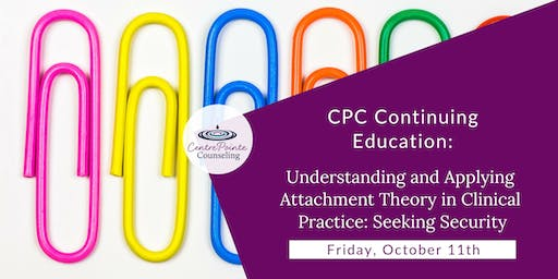 Understanding and Applying Attachment Theory in Clinical Practice: Seeking Security