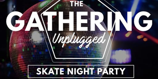 The Gathering Unplugged Skate Night Party