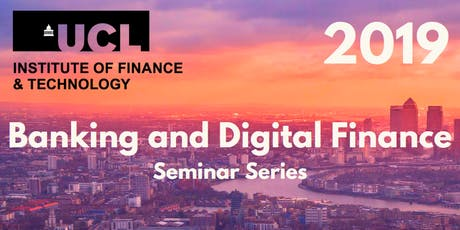 UCL Institute of Finance and Technology Banking and Digital Finance Seminar Series tickets