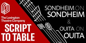 SCRIPT TO TABLE: Sondheim on Sondheim & Ouita on Ouita...