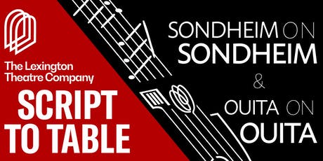 SCRIPT TO TABLE: Sondheim on Sondheim & Ouita on Ouita presented by The Lex tickets