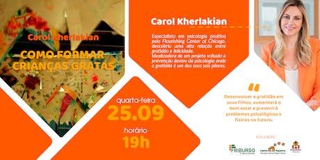 Como Formar Crianças  Gratas -Carol Kherlakian ingressos